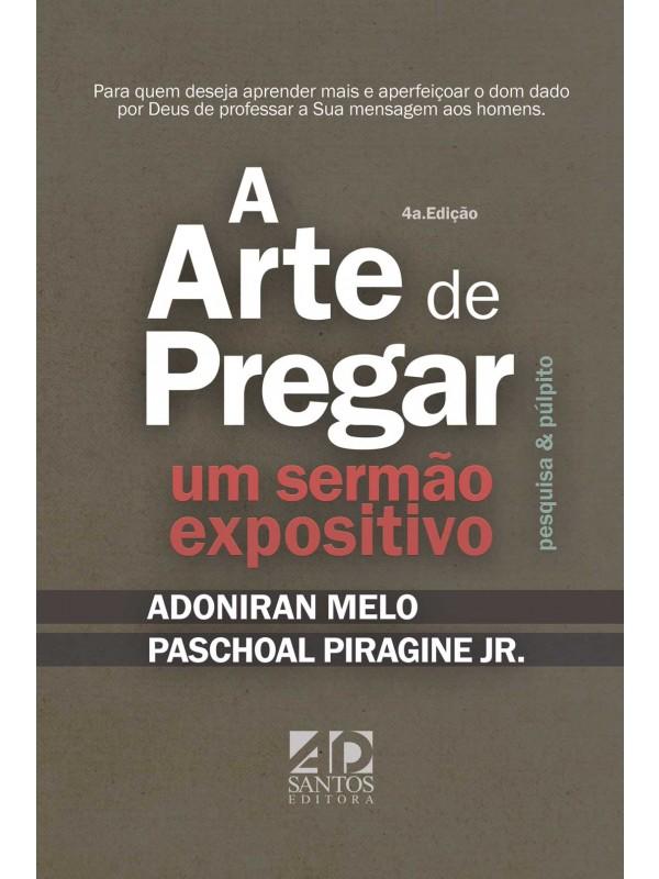A Arte de Pregar um Sermão Expositivo   Adoniran Melo e Paschoal Piragine Jr.