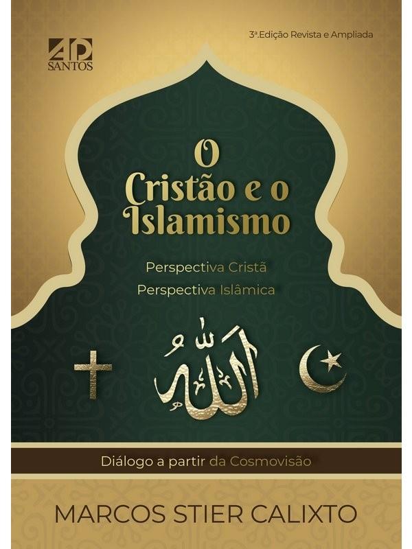 O Cristão E O Islamismo   Perspectiva Cristã - Perspectiva Islâmica   Autor: Marcos S Calixto