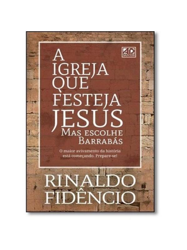 A Igreja que Festeja Jesus mas Escolhe Barrabás   Rinaldo Fidêncio
