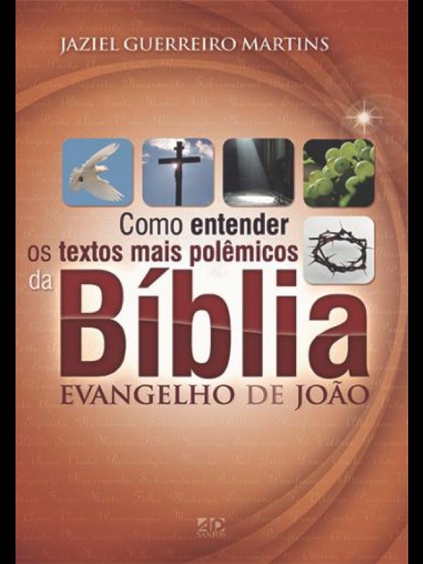 Como Entender Os Textos Mais Polêmicos Da Bíblia - Evangelho De João   Jaziel Guerreiro Martins