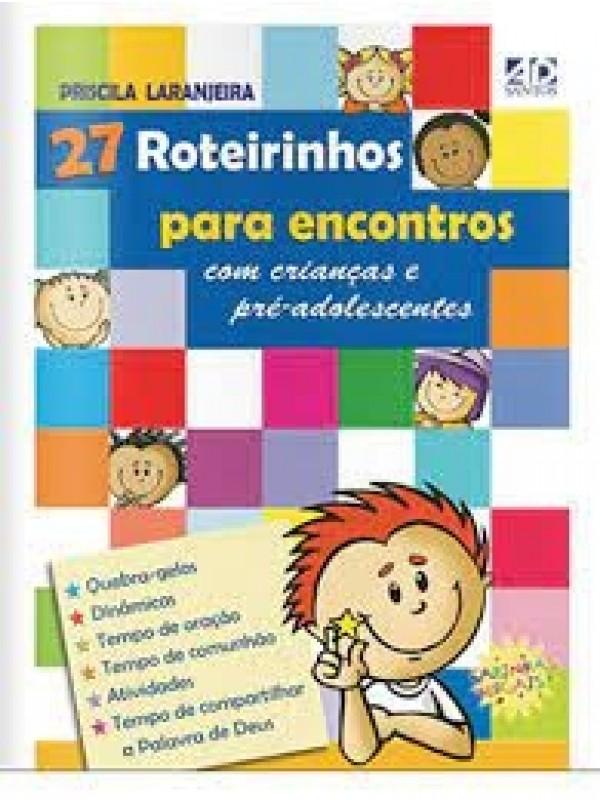 27 Roteirinhos Para Encontros com Crianças e Pré-Adolescentes | Priscila Laranjeira
