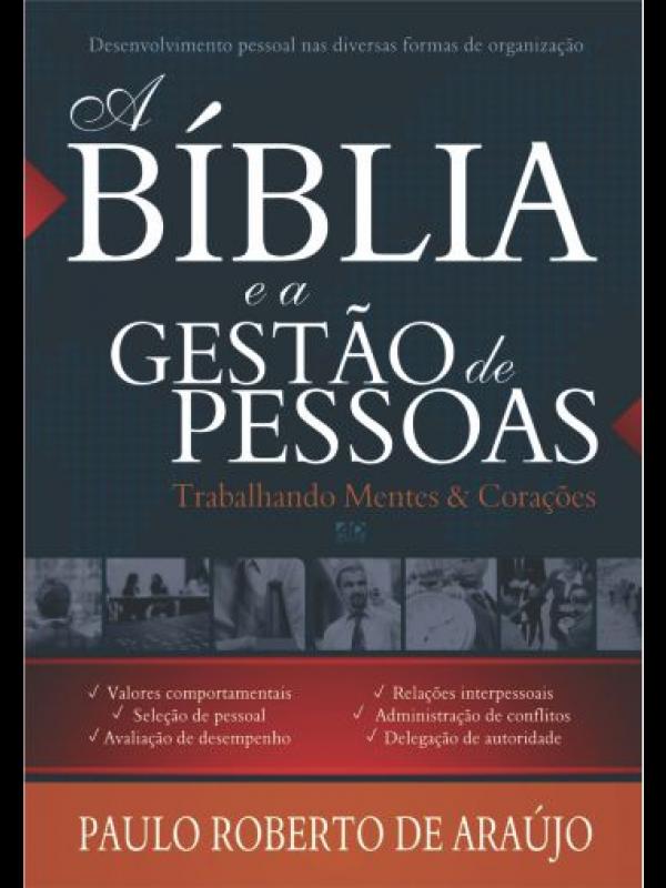 A Bíblia e a Gestão de Pessoas   Paulo Roberto de Araujo