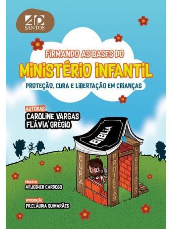 Firmando As Bases Para O Ministério Infantil - Proteção, Cura E Libertação Em Crianças.| Caroline Vargas & Flávia Grégio