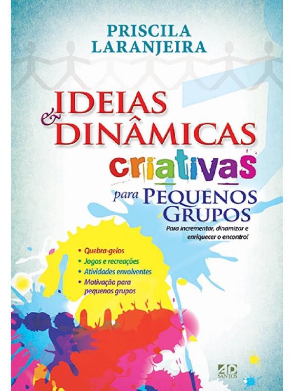 Ideias & Dinâmicas Criativas Para Pequenos Grupos | Priscila Laranjeira