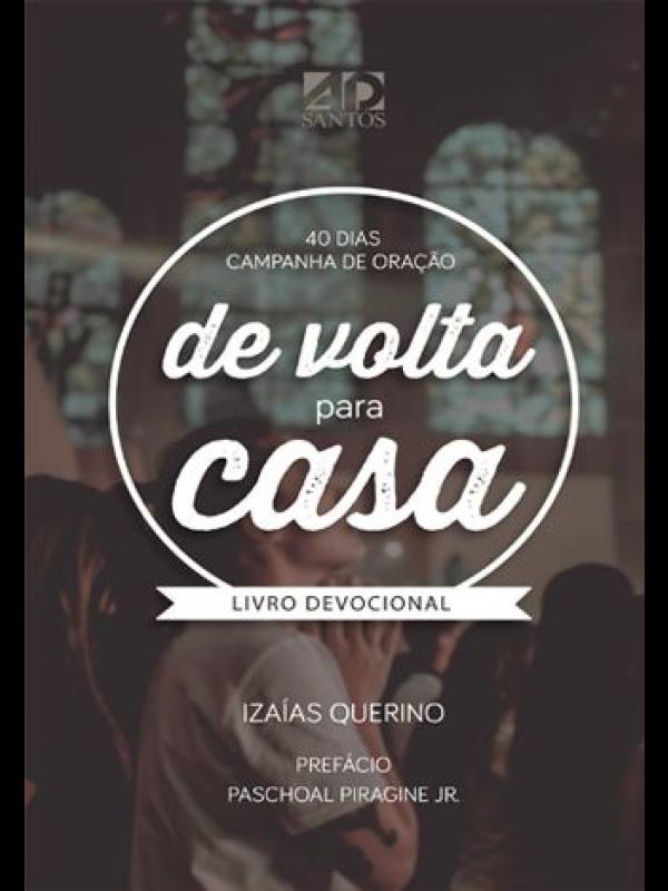 40 Dias Campanha de Oração - De Volta pra Casa | Izaías Querino