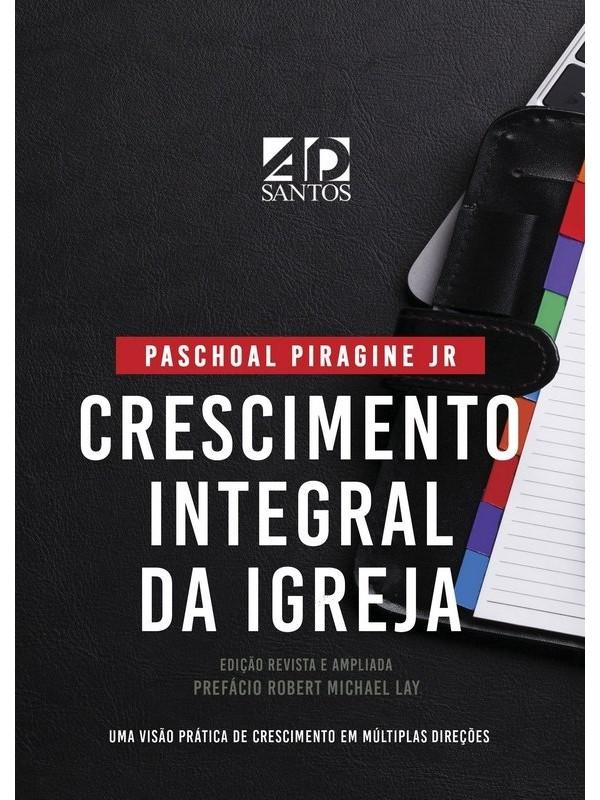 Crescimento Integral Da Igreja | Paschoal PIragine Jr