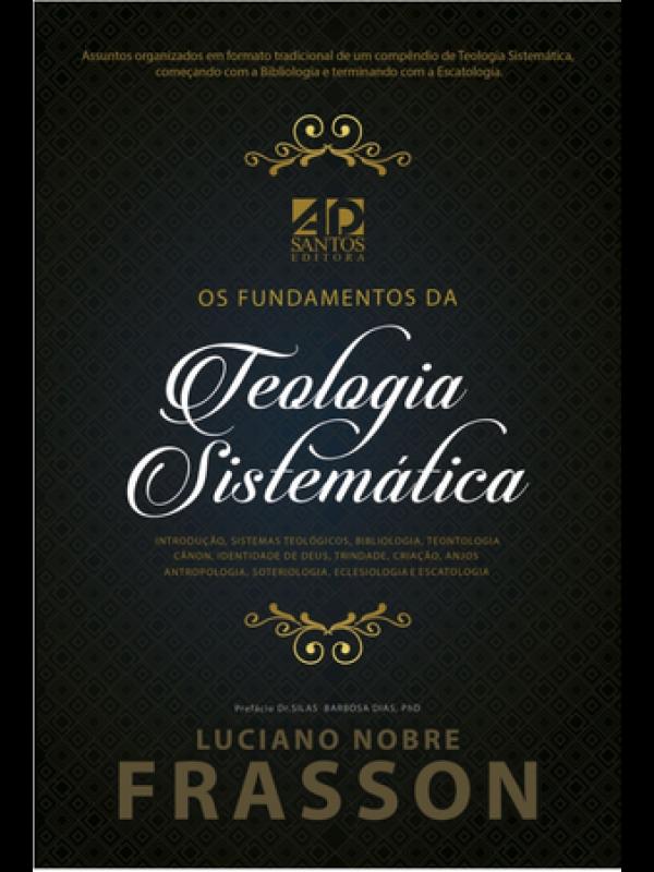Os Fundamentos Da Teologia Sistemática | Luciano Nobre Frasson