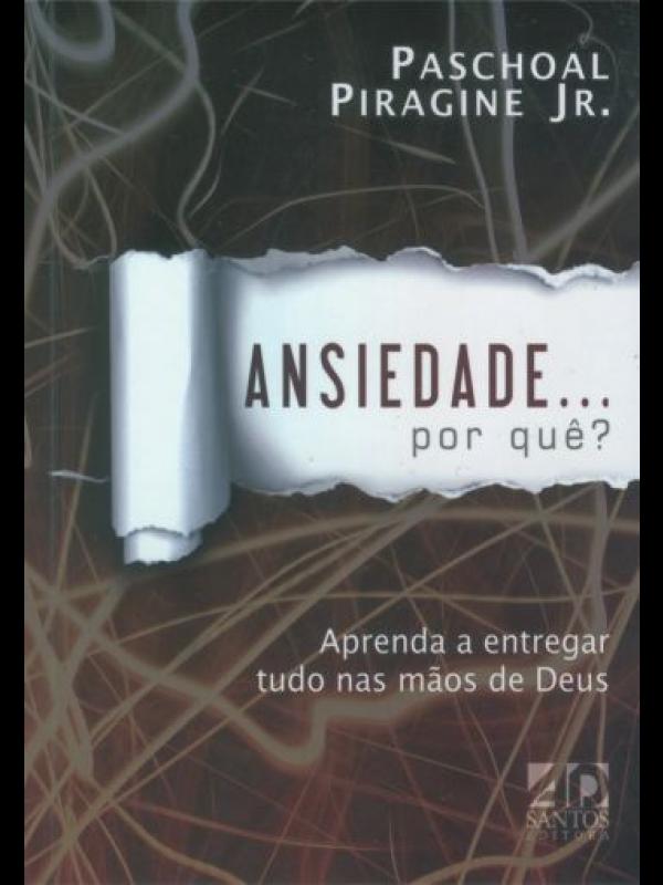 Ansiedade... Por quê? | Paschoal Piragine Jr.