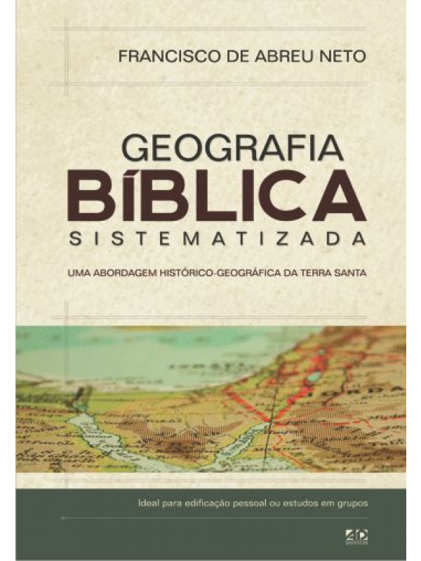 Geografia Bíblica Sistematizada | Francisco de Abreu Neto