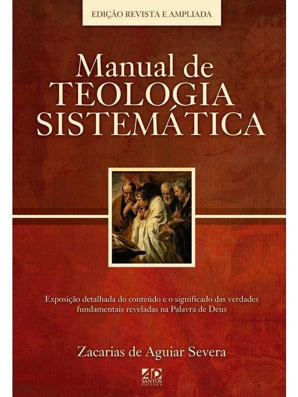 Manual De Teologia Sistemática | Autor: Zacarias de Aguiar Severa
