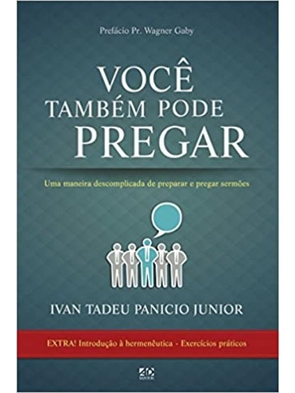 Você Também Pode Pregar Uma Maneira Descomplicada de Preparar e Pregar Sermões | Ivan Tadeu