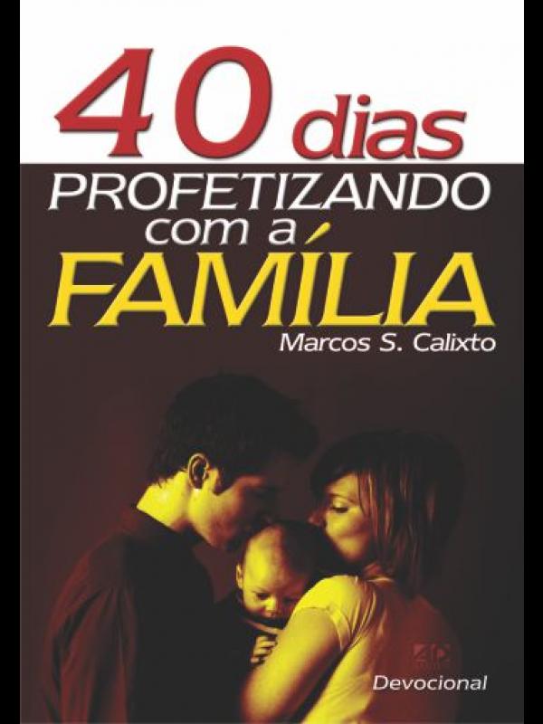 40 Dias Profetizando com a Família | Marcos S. Calixto