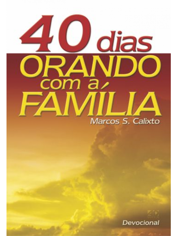 40 Dias Orando com a Família | Marcos S. Calixto