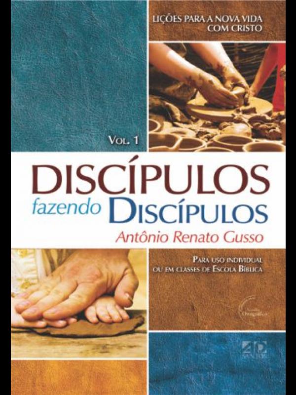 Discípulos Fazendo Discípulos Volume 1 | Antonio Renato Gusso