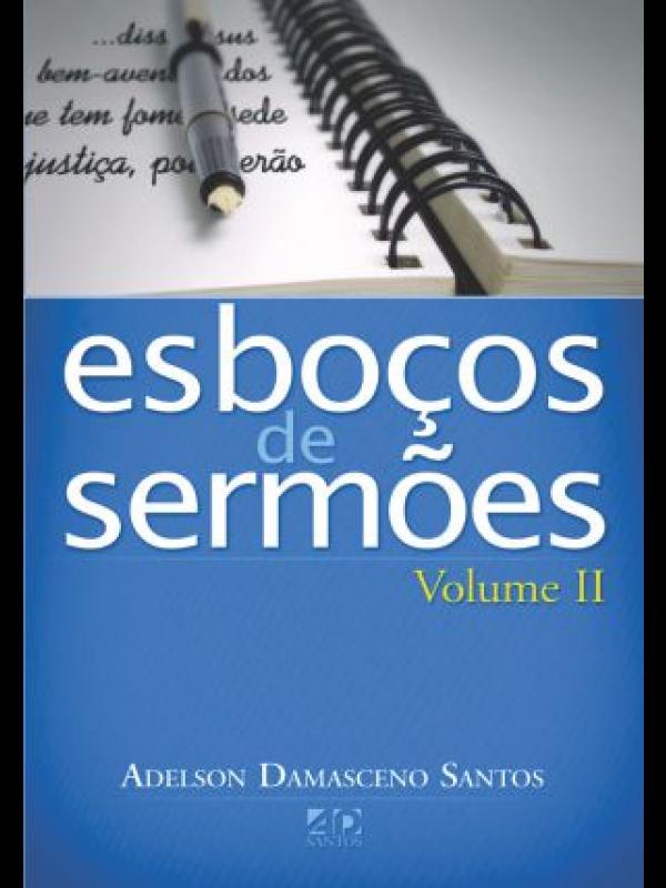 Esboços De Sermões Volume 2 | Adelson Damasceno Santos