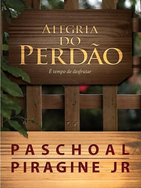 A Alegria do Perdão | Paschoal Piragine Jr.