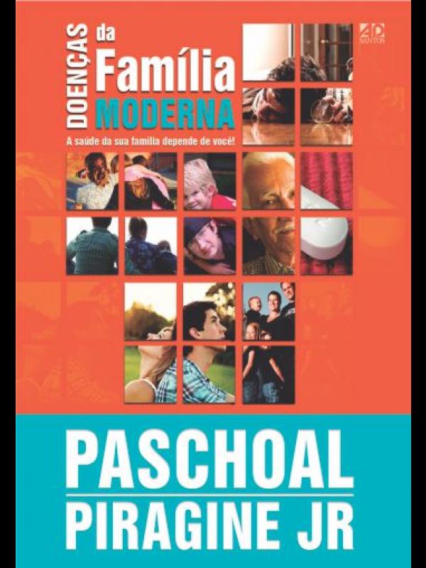 Doenças da Família Moderna | Paschoal Piragine Jr.