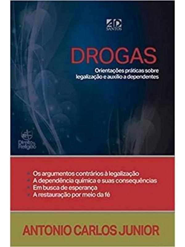 Drogas, Orientações Práticas Sobre Legalização e Auxílio a Dependentes | Antonio Carlos Junior