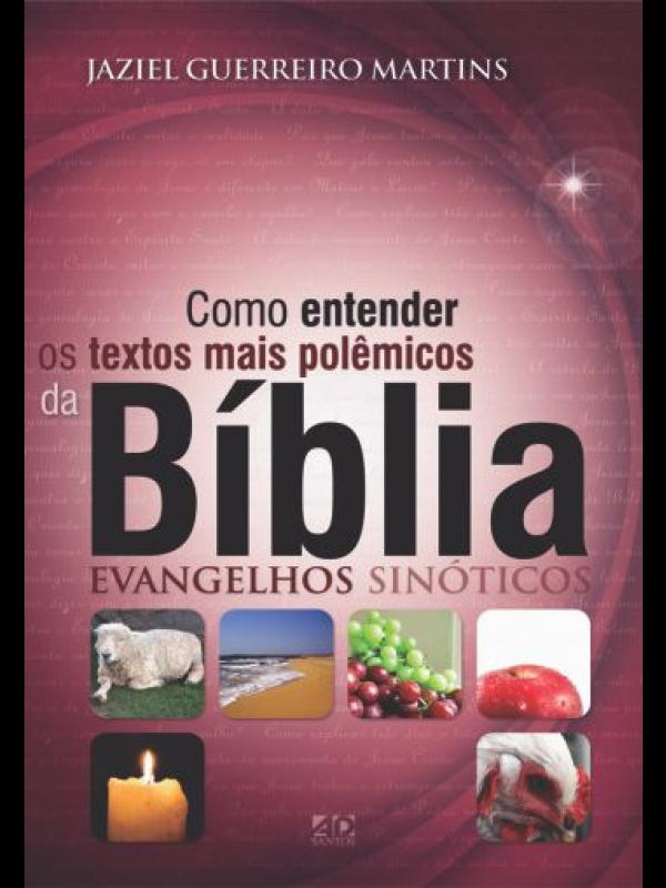 Como Entender Os Textos Mais Polêmicos Da Bíblia - Evangelhos Sinóticos | Jaziel Guerreiro Martins