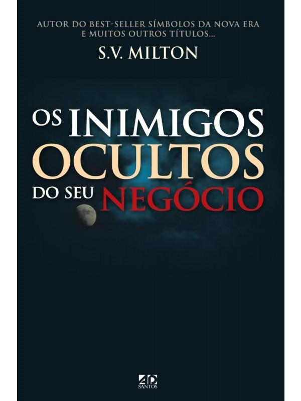 Os Inimigos Ocultos Do Seu Negócio - S.V. Milton