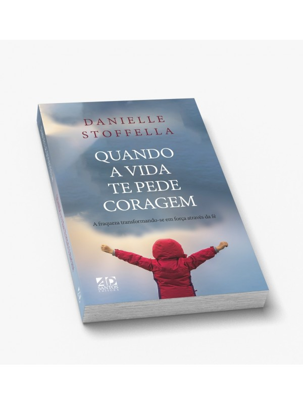 Quando a Vida te Pede Coragem | Danielle Stoffella