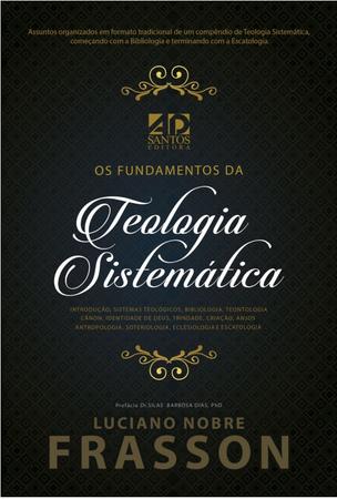 Os Fundamentos Da Teologia Sistemática   Luciano Nobre Frasson