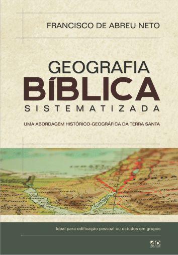 Geografia Bíblica Sistematizada   Francisco de Abreu Neto