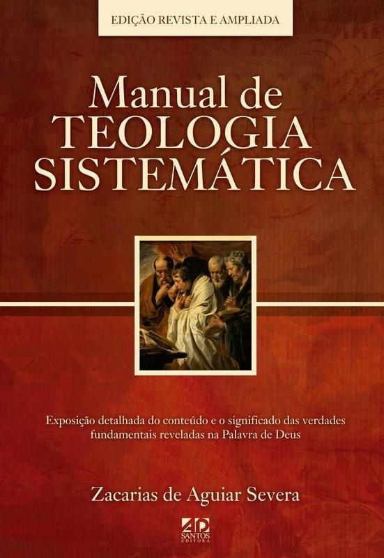 Manual De Teologia Sistemática   Autor: Zacarias de Aguiar Severa