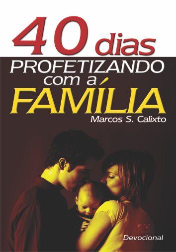 40 Dias Profetizando com a Família   Marcos S. Calixto