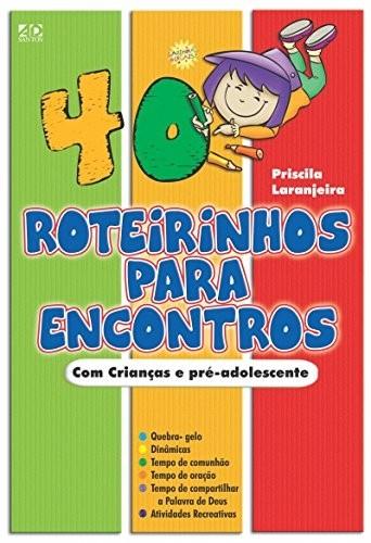 40 Roteirinhos Para Encontros de Pré-Adolescentes | Priscila Laranjeira
