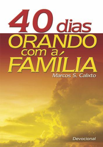 40 Dias Orando com a Família   Marcos S. Calixto